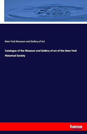 Bog, paperback Catalogue of the Museum and Gallery of Art of the New-York Historical Society af New-York Museum and Gallery of Art