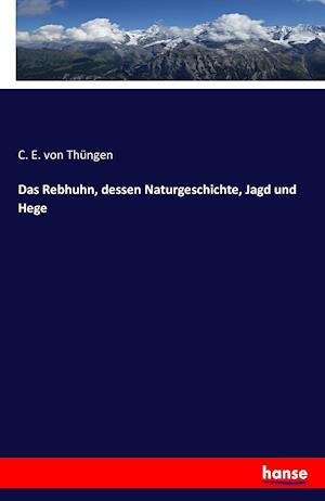 Bog, paperback Das Rebhuhn, Dessen Naturgeschichte, Jagd Und Hege af C. E. Von Thungen