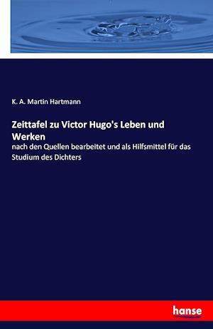 Bog, paperback Zeittafel Zu Victor Hugo's Leben Und Werken af K. a. Martin Hartmann