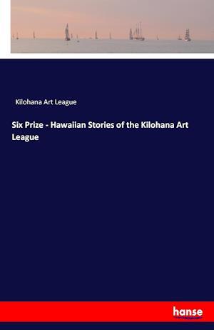 Bog, paperback Six Prize - Hawaiian Stories of the Kilohana Art League af Kilohana Art League