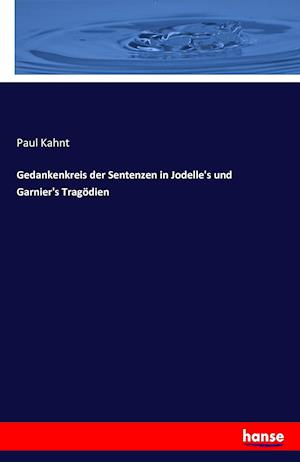 Bog, paperback Gedankenkreis Der Sentenzen in Jodelle's Und Garnier's Tragodien af Paul Kahnt
