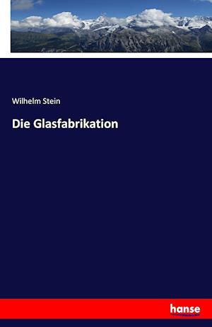 Bog, paperback Die Glasfabrikation af Wilhelm Stein