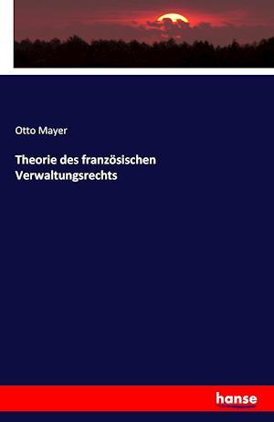 Bog, paperback Theorie Des Franzosischen Verwaltungsrechts af Otto Mayer