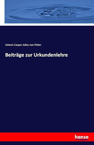 Bog, paperback Beitrage Zur Urkundenlehre af Johann Caspar Julius Von Ficker