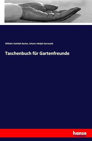 Bog, paperback Taschenbuch Fur Gartenfreunde af Johann Adolph Darnstedt, Wilhelm Gottlieb Becker