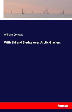 Bog, paperback With Ski and Sledge Over Arctic Glaciers af William Conway
