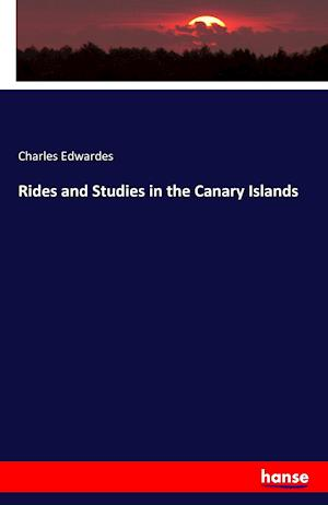 Bog, paperback Rides and Studies in the Canary Islands af Charles Edwardes