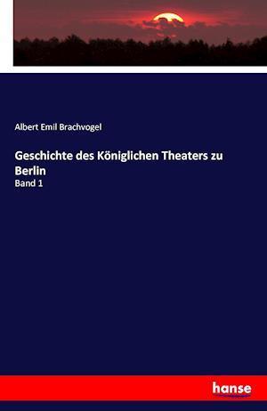 Bog, paperback Geschichte Des Koniglichen Theaters Zu Berlin af Albert Emil Brachvogel