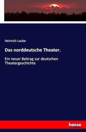 Bog, paperback Das Norddeutsche Theater. af Heinrich Laube