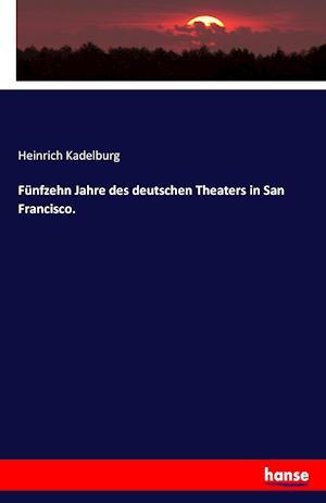 Bog, paperback Funfzehn Jahre Des Deutschen Theaters in San Francisco. af Heinrich Kadelburg