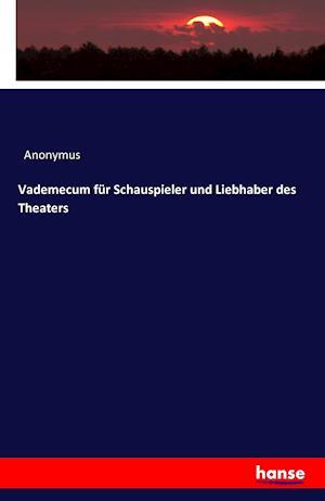 Bog, paperback Vademecum Fur Schauspieler Und Liebhaber Des Theaters af Anonymus