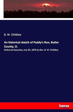 Bog, paperback An Historical Sketch of Paddy's Run, Butler County, O. af B. W. Childlaw