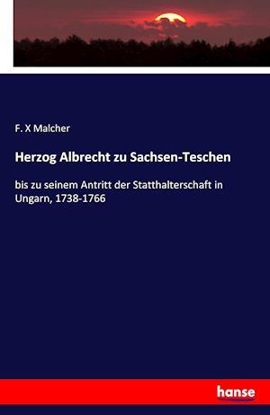 Bog, paperback Herzog Albrecht Zu Sachsen-Teschen af F. X. Malcher