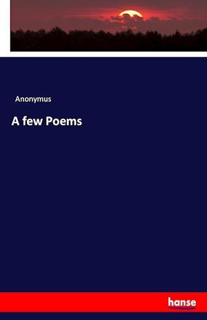 Bog, paperback A Few Poems af Anonymus