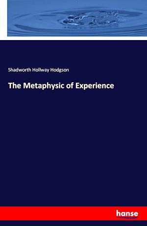 Bog, paperback The Metaphysic of Experience af Shadworth Hollway Hodgson