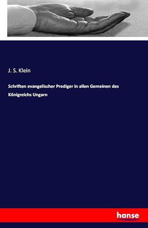 Bog, paperback Schriften Evangelischer Prediger in Allen Gemeinen Des Konigreichs Ungarn af J. S. Klein