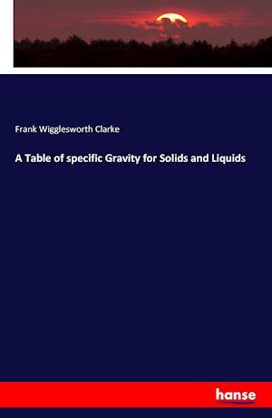 Bog, paperback A Table of Specific Gravity for Solids and Liquids af Frank Wigglesworth Clarke
