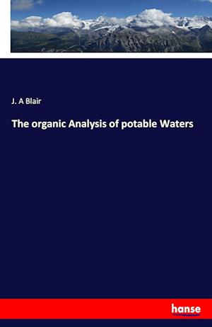 Bog, paperback The Organic Analysis of Potable Waters af J. A. Blair
