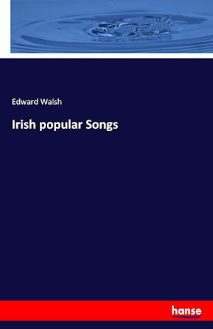 Bog, paperback Irish Popular Songs af Edward Walsh