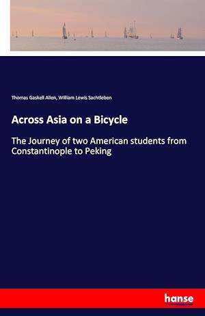 Bog, paperback Across Asia on a Bicycle af Thomas Gaskell Allen, William Lewis Sachtleben