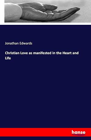 Bog, paperback Christian Love as Manifested in the Heart and Life af Jonathan Edwards