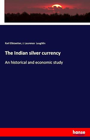Bog, paperback The Indian Silver Currency af J. Laurence Laughlin, Karl Ellstaetter