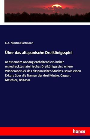 Uber Das Altspanische Dreikonigsspiel af K. a. Martin Hartmann
