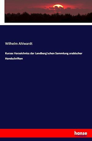 Bog, paperback Kurzes Verzeichniss Der Landberg'schen Sammlung Arabischer Handschriften af Wilhelm Ahlwardt