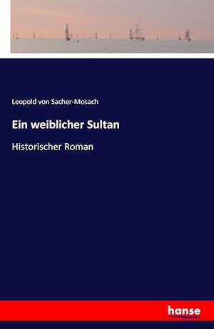 Bog, paperback Ein Weiblicher Sultan af Leopold Von Sacher-Mosach