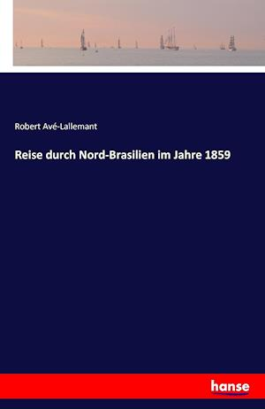 Bog, paperback Reise Durch Nord-Brasilien Im Jahre 1859 af Robert Ave-Lallemant