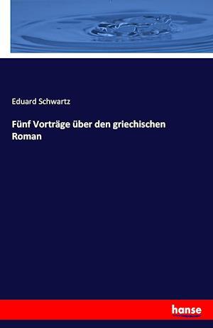 Bog, paperback Funf Vortrage Uber Den Griechischen Roman af Eduard Schwartz