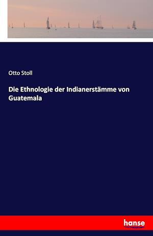 Bog, paperback Die Ethnologie Der Indianerstamme Von Guatemala af Otto Stoll