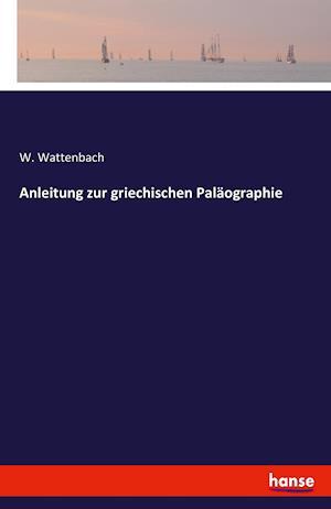 Bog, paperback Anleitung Zur Griechischen Palaographie af W Wattenbach