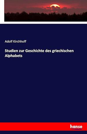 Bog, paperback Studien Zur Geschichte Des Griechischen Alphabets af Adolf Kirchhoff