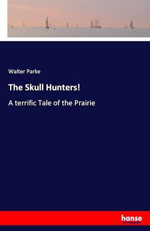Bog, paperback The Skull Hunters! af Walter Parke