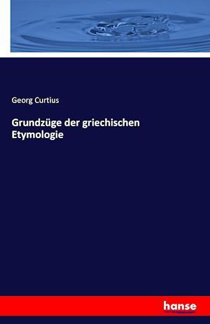 Bog, paperback Grundzuge Der Griechischen Etymologie af Georg Curtius