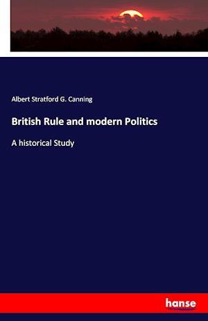 Bog, paperback British Rule and Modern Politics af Albert Stratford G. Canning