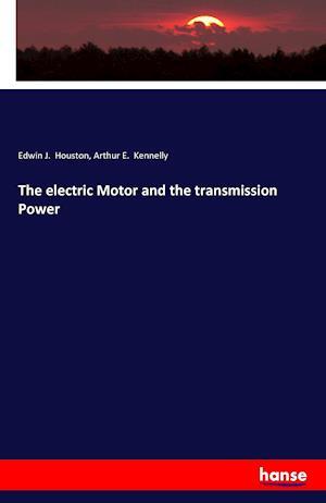 Bog, paperback The Electric Motor and the Transmission Power af Edwin J. Houston, Arthur E. Kennelly