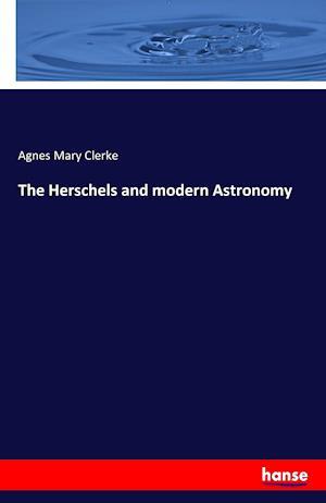 Bog, paperback The Herschels and Modern Astronomy af Agnes Mary Clerke