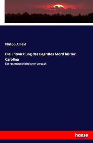 Bog, paperback Die Entwicklung Des Begriffes Mord Bis Zur Carolina af Philipp Allfeld