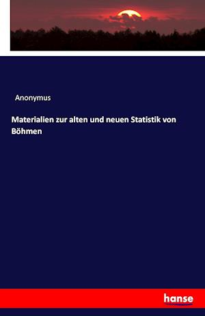 Bog, paperback Materialien Zur Alten Und Neuen Statistik Von Bohmen af Anonymus