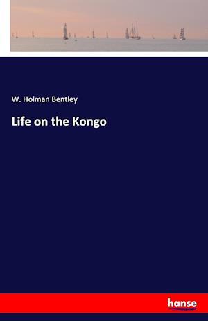 Bog, paperback Life on the Kongo af W. Holman Bentley