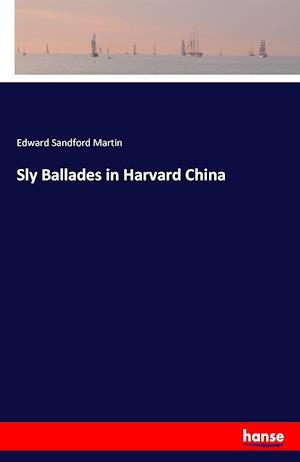 Bog, paperback Sly Ballades in Harvard China af Edward Sandford Martin