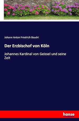 Bog, paperback Der Erzbischof Von Koln af Johann Anton Friedrich Baudri
