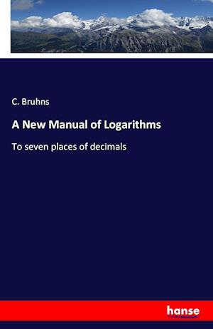Bog, paperback A New Manual of Logarithms af C. Bruhns