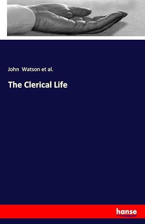 Bog, paperback The Clerical Life af John Watson Et Al