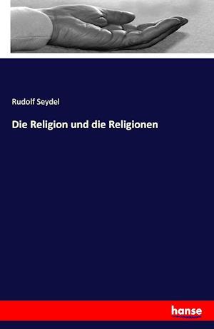 Bog, paperback Die Religion Und Die Religionen af Rudolf Seydel