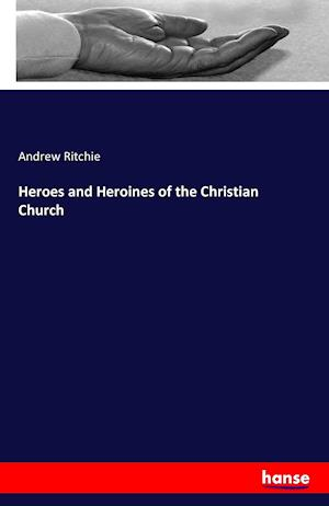 Bog, paperback Heroes and Heroines of the Christian Church af Andrew Ritchie
