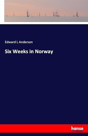Bog, paperback Six Weeks in Norway af Edward L. Anderson