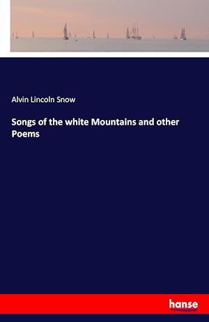 Bog, paperback Songs of the White Mountains and Other Poems af Alvin Lincoln Snow